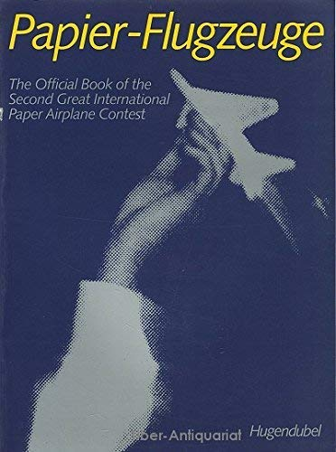 Papier-Flugzeuge. The Official Book of the Second Great International Paper Airplane Contest. - Painter Roberts, Leah