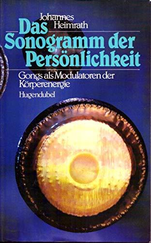 Das Sonogramm der Persönlichkeit. Gongs als Modulatoren der Körperenergie - Heimrath Johannes