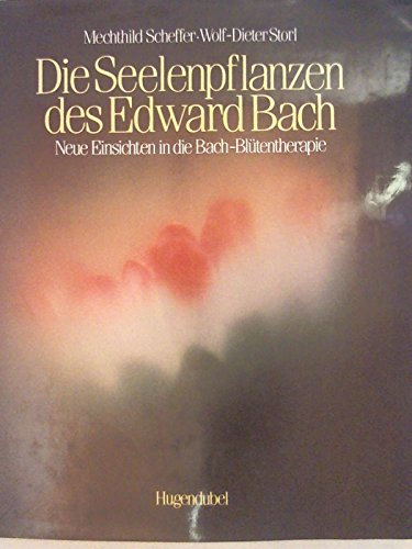 Irisiana Die Seelenpflanzen des Edward Bach : neue Einsichten in die Bach-Blütentherapie: ...