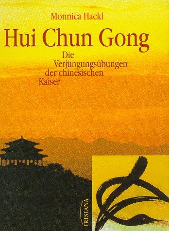 9783880348707: Hui Chun Gong. Die Verjüngungsübungen der chinesischen Kaiser