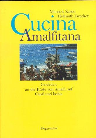 Cucina Amalfitana. Genießen an der Küste von: Zardo, Manuela /