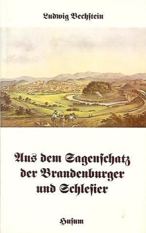 Aus dem Sagenschatz der Brandenburger und Schlesier;: Bechstein,Ludwig