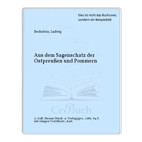 Aus dem Sagenschatz der Ostpreussen und Pommern: Ludwig Bechstein