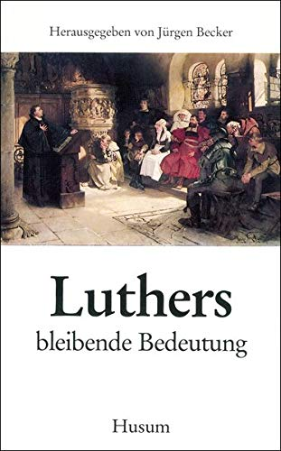 Luther, M: bleibende Bedeutung: Luther, Martin