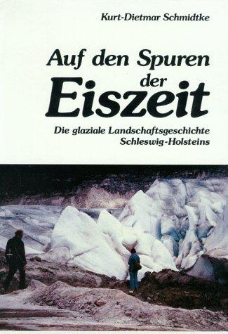 Auf den Spuren der Eiszeit: Schmidtke, Kurt-Dietmar