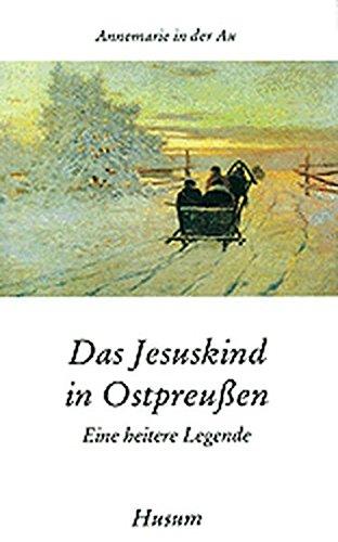 Das Jesuskind in Ostpreußen. Eine heitere Legende.: Au, Annemarie in der