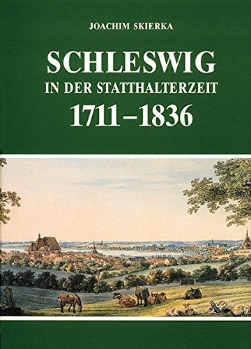 Schleswig in der Statthalterzeit 1711 - 1836: Joachim Skierka