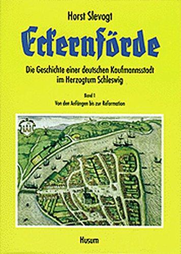9783880428201: Eckernförde 1: Die Geschichte einer deutschen Kaufmannsstadt im Herzogtum Schleswig