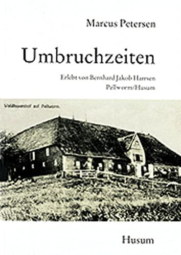 Umbruchzeiten: Pellworm / Husum 1864 - 1951: Petersen, Marcus