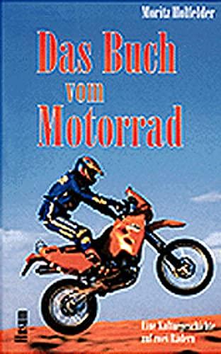 Das Buch vom Motorrad : eine Kulturgeschichte auf zwei Rädern. - Holfelder, Moritz
