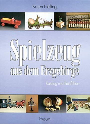 Spielzeug aus dem Erzgebirge : Katalog und Preisführer - Karen Helling