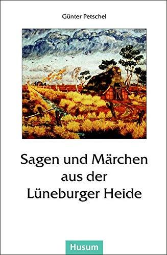 Sagen und Märchen aus der Lüneburger Heide - Petschel, Günter