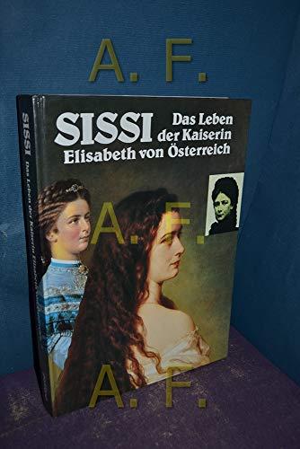 9783880592827: Sissi. Das Leben der Kaiserin Elisabeth von Österreich