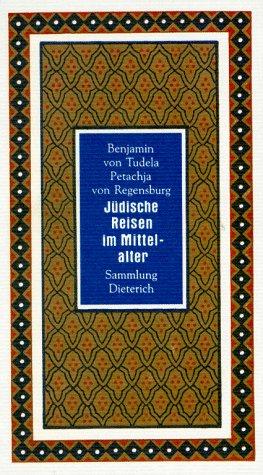 Jüdische Reisen im Mittelalter: Benjamin von, Regensburg,