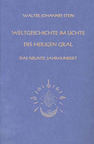 Weltgeschichte im Lichte des heiligen Gral. Das neunte Jahrhundert - Stein, Walter Johannes