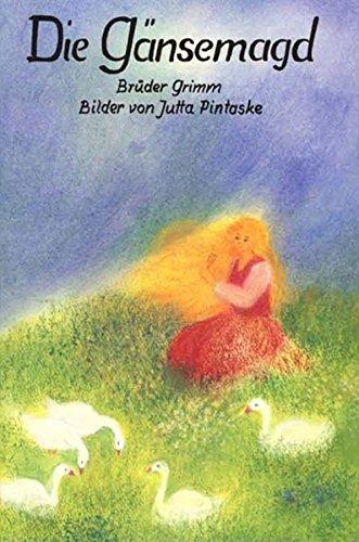 Die Gänsemagd: Ein Märchen der Brüder Grimm: Grimm, Jacob