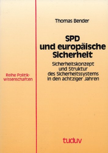 SPD und europaische Sicherheit: Sicherheitskonzept und Struktur des Sicherheitssystems in den achtziger Jahren (Tuduv-Studien) (German Edition) (3880733910) by Bender, Thomas