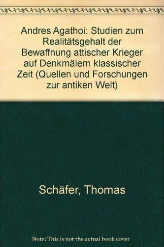 Andres Agathoi: Studien zum Realitatsgehalt der Bewaffnung attischer Krieger auf Denkmalern klassischer Zeit (Quellen und Forschungen zur antiken Welt) (German Edition)