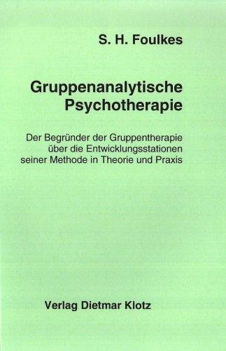 9783880745308: Gruppenanalytische Psychotherapie: Der Begründer der Gruppentherapie über die Entwicklungsstationen seiner Methode in Theorie und Praxis