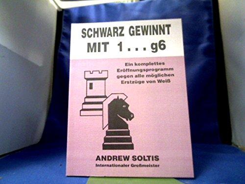 9783880860025: Schwarz gewinnt mit 1... g6. Ein komplettes Eröffnungsprogramm gegen alle möglichen Erstzüge von Weiss