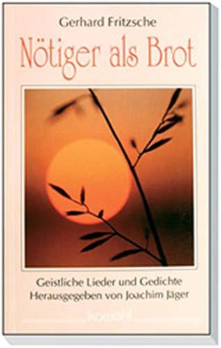 Nötiger als Brot. Geistliche Gedichte und Lieder: Gerhard Fritzsche; Joachim