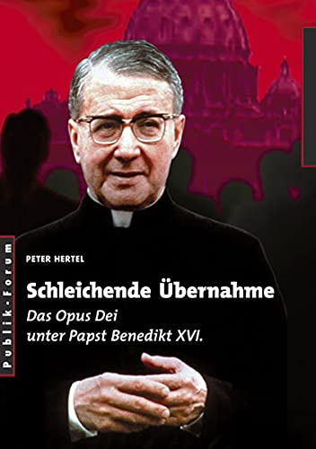 9783880951617: Schleichende Übernahme: Das Opus Dei unter Papst Benedikt XVI.
