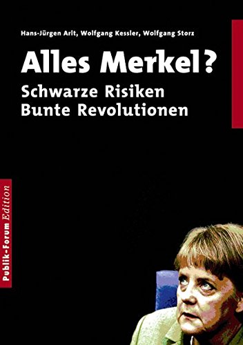 Alles Merkel? schwarze Risiken bunte Revolutionen - Arlt, Hans-Jürgen; Kessler, Wolfgang; Storz, Wolfgang