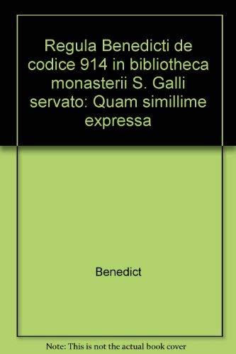 Regula Benedicti de codice 914 in bibliotheca monasterii S. Galli servato: Quam simillime expressa:...
