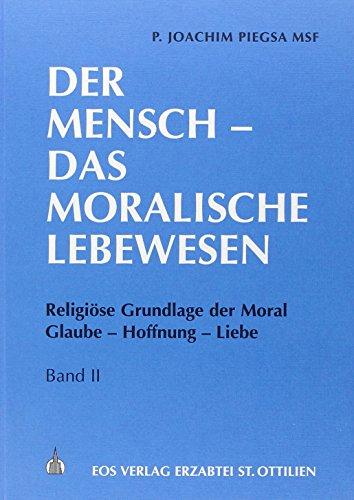 9783880962781: Der Mensch - Das moralische Lebewesen: Religi�se Grundlage der Moral. Glaube - Hoffnung - Liebe