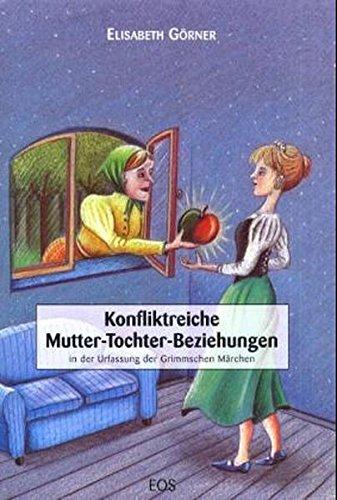 9783880965980: Konfliktreiche Mutter-Tochter-Beziehungen in der Urfassung der Grimmschen Märchen