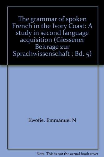THE GRAMMAR OF SPOKEN FRENCH IN THE: KWOFIE, Emmanuel N.