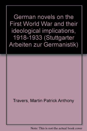 9783880991064: German novels on the First World War and their ideological implications, 1918-1933 (Stuttgarter Arbeiten zur Germanistik)