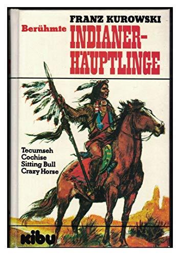 Beruhmte Indianerhauptlinge: Tecumseh, Cochise, Sitting Bull, Crazy: Franz Kurowski