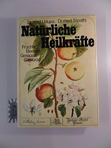 Naturliche Heilkrafte; Fruchte,Beeren,Gemuse,Gewurze: Udupa,K.N.; u.a.