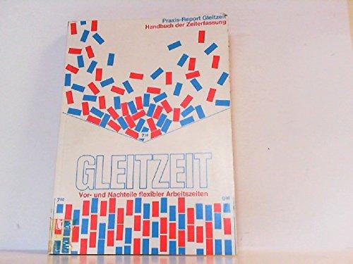 Praxis-Report Gleitzeit: Handbuch d. Zeiterfassung : Vor- u. Nachteile flexibler Arbeitszeiten (German Edition) (3881150005) by Werner Roth