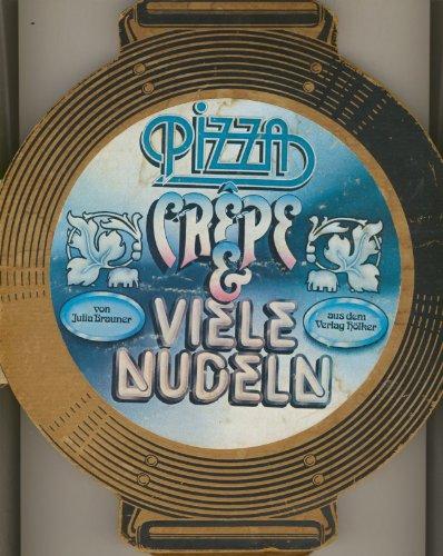 Pizza, Crepe und viele Nudeln.: Brauner, Julia;