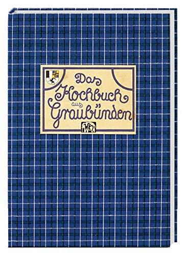 Das Kochbuch aus Graubünden Gesammelt, aufgeschrieben und ausprobiert von Maggie Polté...