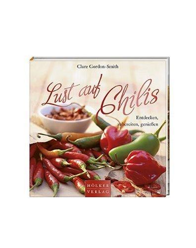 9783881177993: Lust auf Chilis: Entdecken, zubereiten, genießen