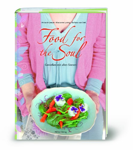 Food for the Soul: Genießen mit allen Sinnen - Stek Barbara, van, Anna de Leeuw und Birgit van der Avoort
