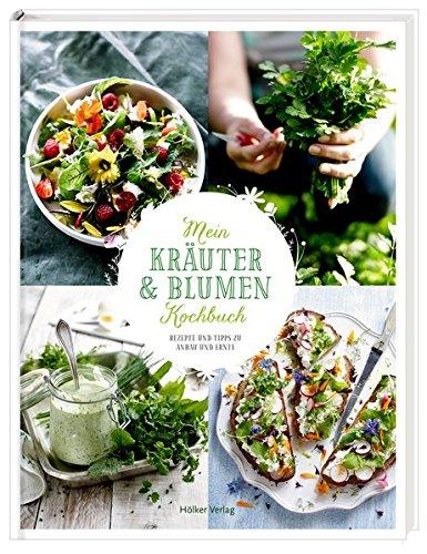 9783881179256: Mein Kräuter- und Blumenkochbuch: Rezepte und Tipps zu Anbau und Ernte