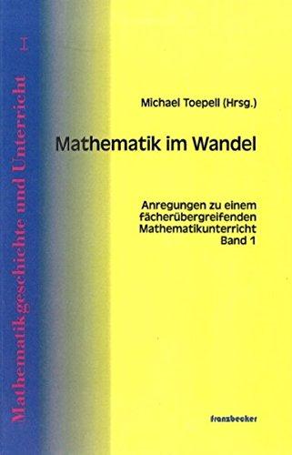 Mathematik im Wandel 1 : Anregungen zum fächerübergreifenden Mathematikuntericht: Michael...