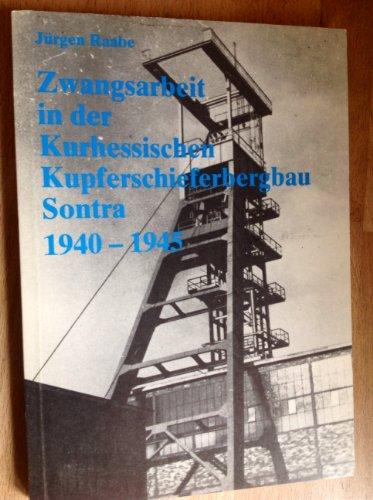 9783881223409: Zwangsarbeit bei der Kurhessischen Kupferschieferbergbau Sontra 1940-1945: Erkundungen, Studien, Dokumente (Livre en allemand)