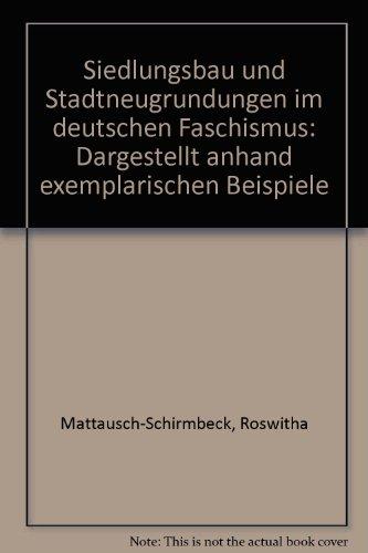 Siedlungsbau und Stadtneugrundungen im deutschen Faschismus: Dargestellt anhand exemplarischen ...