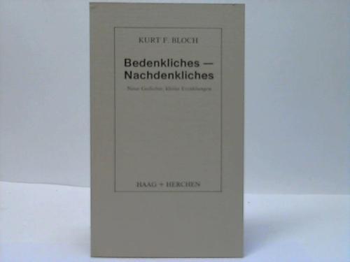 Bedenkliches - Nachdenkliches. Neue Gedichte, kleine Erzählungen.: Bloch,Kurt F.