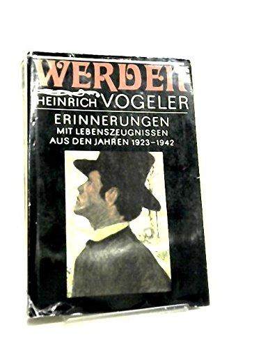 Werden: Erinnerungen : mit Lebenszeugnissen aus den: Vogeler, Heinrich