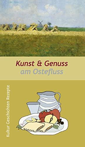 9783881322317: Kunst & Genuss am Ostefluss: Kultur, Geschichten und Rezepte