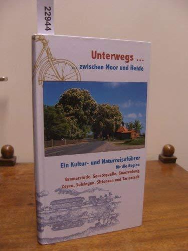 Unterwegs . zwischen Moor und Heide : Gnarrenbeurg, Zeven, Tarmstedt,