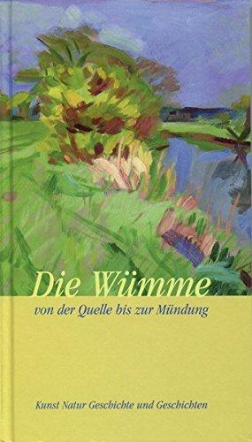 9783881323086: Die Wümme: Von der Quelle bis zur Mündung. Kunst Natur Geschichte und Geschichten
