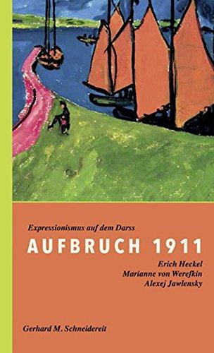 Aufbruch 1911: Expressionismus auf dem Darß - Schneidereit, Gerhard M./ Fäthke, Bernd