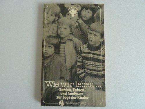 9783881422024: Wie wir leben--: Zahlen, Fakten und Analysen zur Lage der Kinder